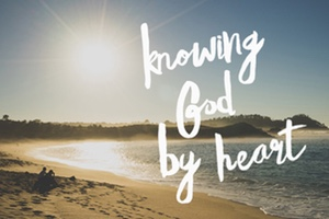 Knowing God By Heart