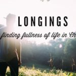 Longings Finding Fullness of Life In Christ