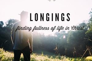 Longings Finding Fullness of Life In Christ