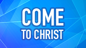 Come to Christ